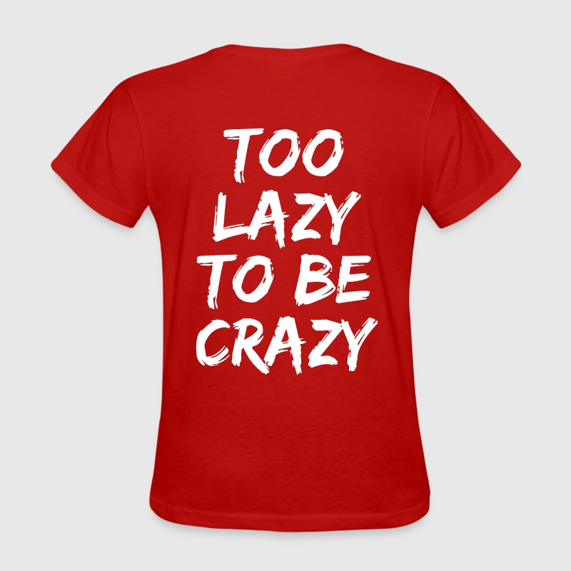 Too lazy to be crazy - Women's T-Shirt