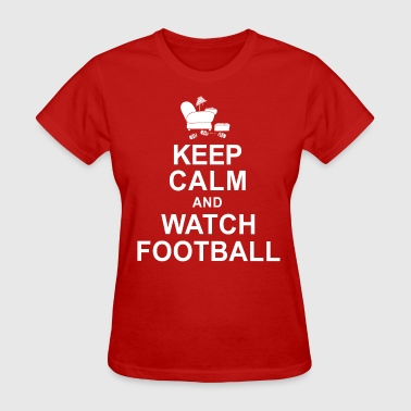 Keep Calm and Watch Football - Women's T-Shirt