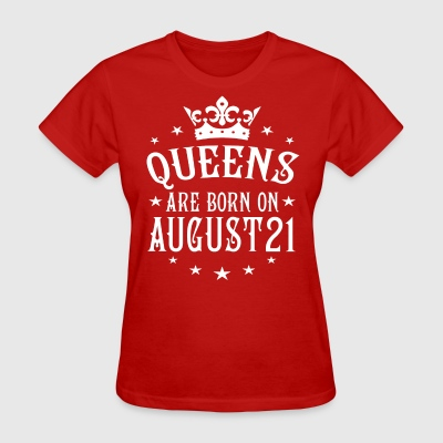 Queens are born on August 21 - Women's T-Shirt