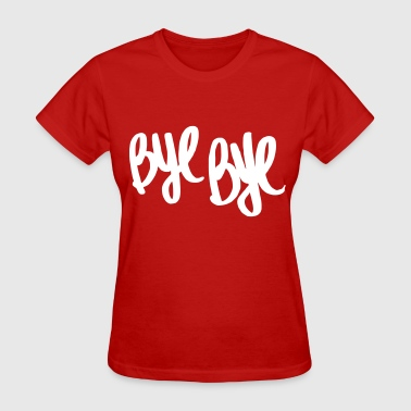 Bye Bye - Women's T-Shirt