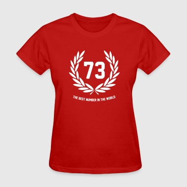73 - The Best Number In The World - Women's T-Shirt