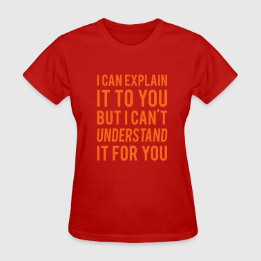 I Can Explain It For You - Women's T-Shirt