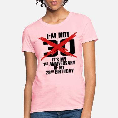 Bursdag I'm not 30. It's my 1st anniversary of my 29th - Women's T-Shirt