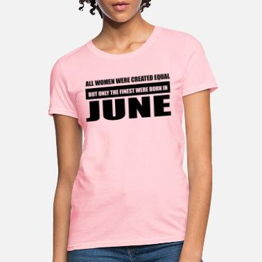 June Designs All women were created equal June designs - Women's T-Shirt