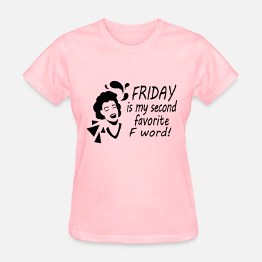 Friday Is My Second Favorite F Word Friday is my second favorite F word! - Women's T-Shirt