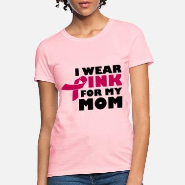 f8ef05651f4 Breast Cancer Awareness I Wear Pink For My Mom - Breast Cancer - Women'.  Women's T-Shirt