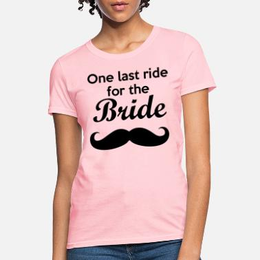 Bachelor Party One last ride for the Bride Bachelorette - Women's T-Shirt