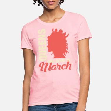 Born In March Queens Are Born In March - Women's T-Shirt