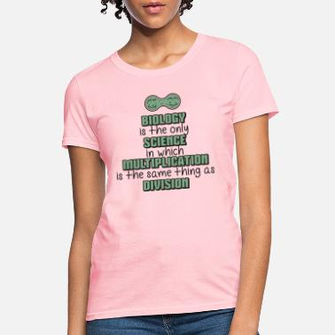 Biology Biology ➢ Multiplication = Division➢ Funny Science - Women's T-Shirt