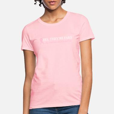 Breast Cancer Month Yes, they're fake My real ones tried to kill me - Women's T-Shirt