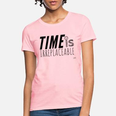 Value Time Is Irreplaceable - Women's T-Shirt