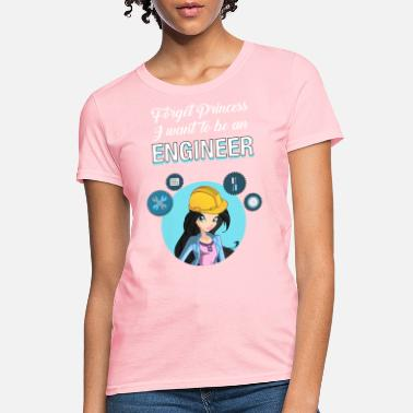 Princess Engineer Forget Princess I Want To Be An Engineer - Women's T-Shirt
