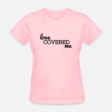 Love Covers All Love Covered Me - Women's T-Shirt