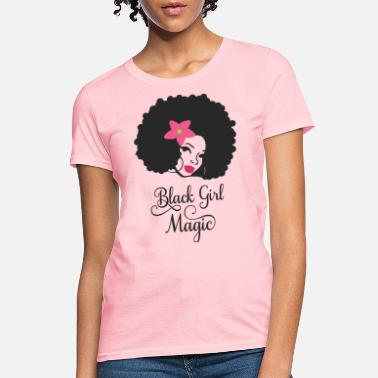 Black Girl Magic Black Girl Magic - Women's T-Shirt