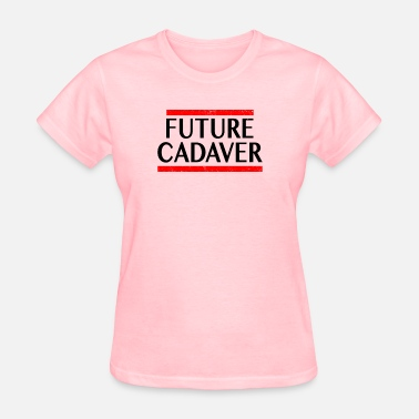 Cadaver Future Cadaver Funny Halloween Sayings Goth Gifts - Women's T-Shirt