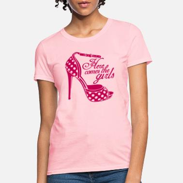 Girls Night Out Here comes the girls - Women's T-Shirt