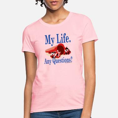 My Life Any Questions T Shirt - Women's T-Shirt