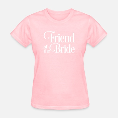 Friend Of The Bride Friend of the Bride - Women's T-Shirt