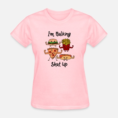 Fuck Fast Food I´m Bulking Shut Up - Women's T-Shirt