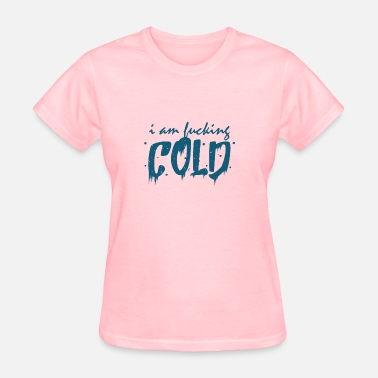 Cold As Fuck Winter bloody cold Coldness - Women's T-Shirt