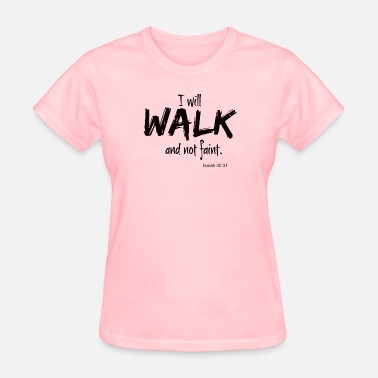 Isaiah 40 31 I will walk and not faint. - Women's T-Shirt