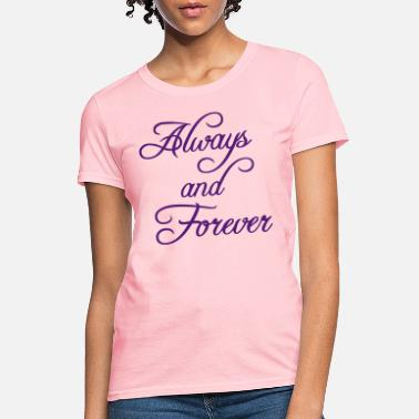 Forever Always and Forever - Women's T-Shirt