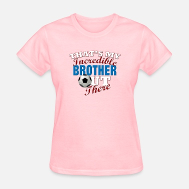Soccer Brother Funny Soccer Gift for Brother or Sister - Women's T-Shirt