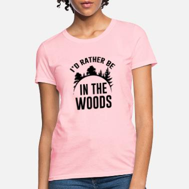 Id Rather Be In The Woods I`D RATHER BE IN THE WOODS - CAMPING - Women's T-Shirt