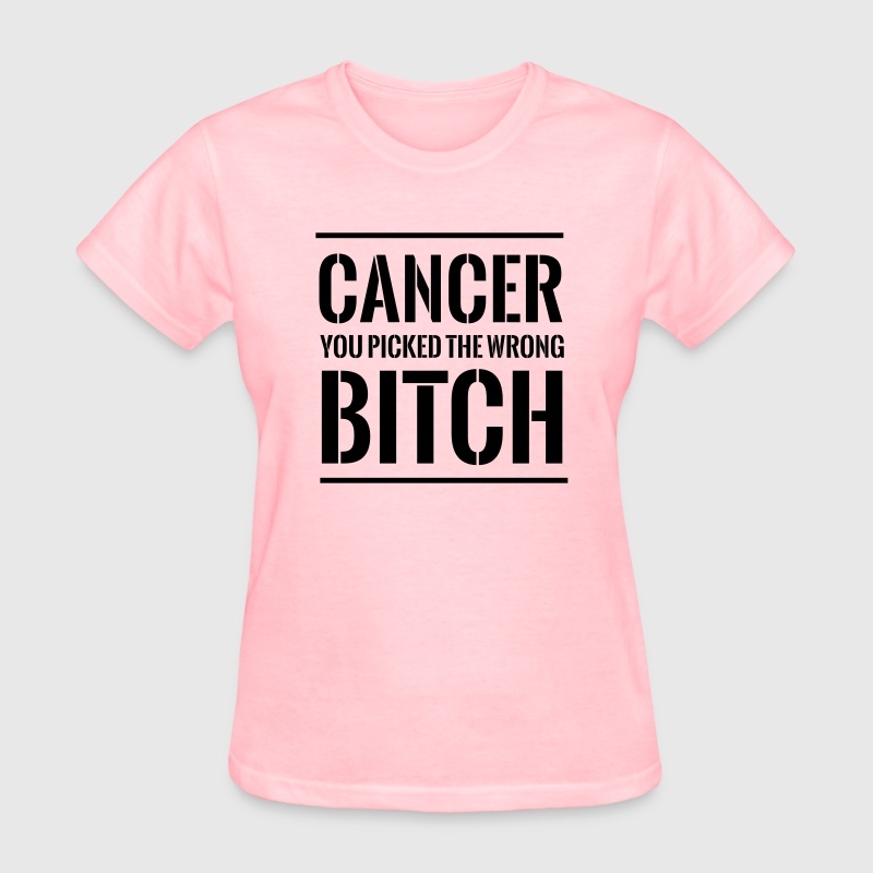 Cancer. You picked the wrong bitch - Women's T-Shirt