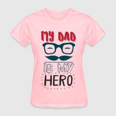 My Dad Is My Hero - Women's T-Shirt