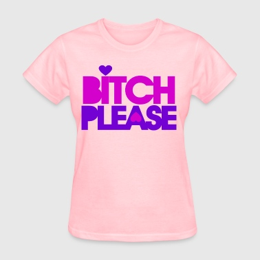 Bitch Please - Women's T-Shirt