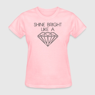 Shine Bright Like a Diamond - Women's T-Shirt
