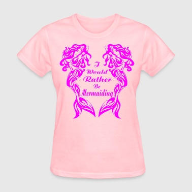 I Would Rather Be Mermaiding  ©WhiteTigerLLC.com   - Women's T-Shirt