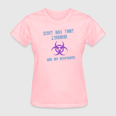 Killed Boyfriend Don't Kill That Zombie...Boyfriend. - Women's T-Shirt