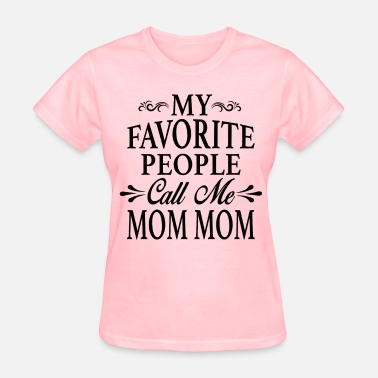 My Favorite People Call Me Mom My Favorite People Call Me Mom Mom - Women's T-Shirt