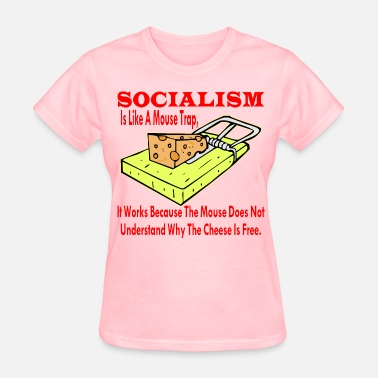 Mouse Trap Socialism Is Like A Mouse Trap It Works Because  - Women's T-Shirt