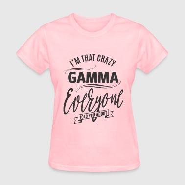 Gamma I'm That Crazy Gamma - Women's T-Shirt