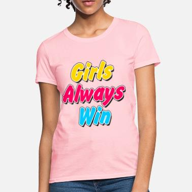 Win Girls Always Win - Women's T-Shirt