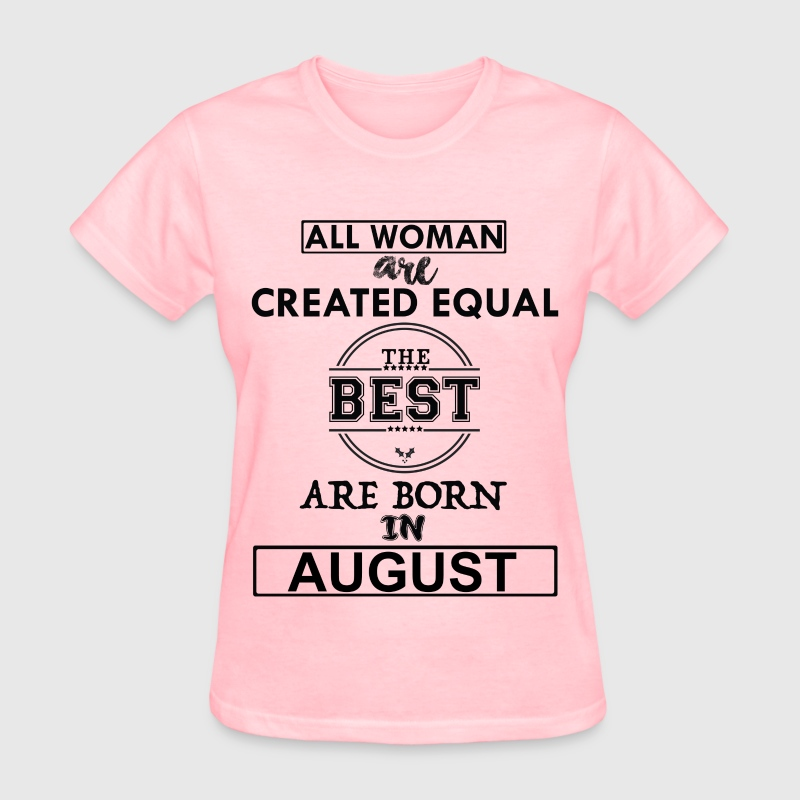 THE BEST ARE BORN IN AUGUST - Women's T-Shirt