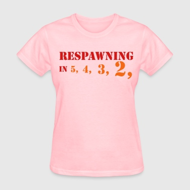 respawning in 5, 4, 3, 2, - Women's T-Shirt