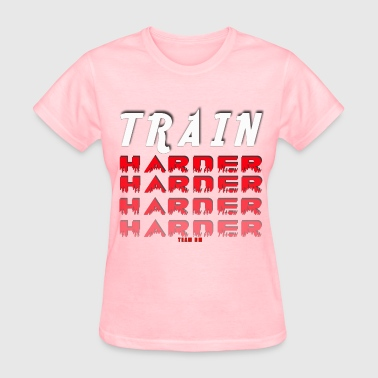 Train Harder - Women's T-Shirt