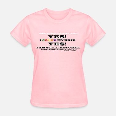 Hair Color Yes I Color My Hair - Women's T-Shirt