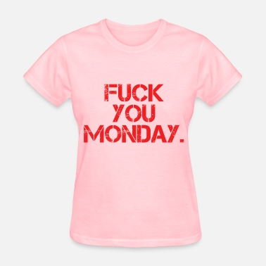 Fuck Monday Fuck You Monday - Women's T-Shirt