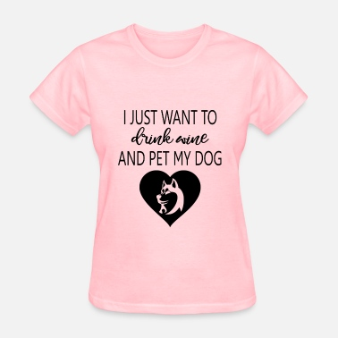Just Want to Drink Wine and Pet Dog Black - Women's T-Shirt