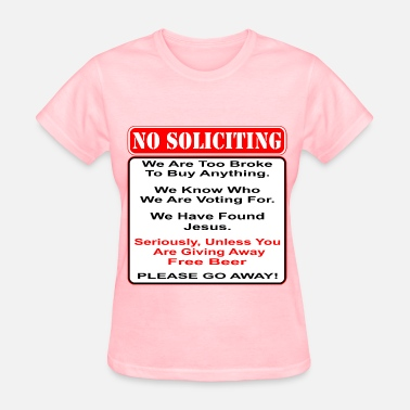 Give-away No Soliciting Unless You Are Giving Away Free Beer - Women's T-Shirt