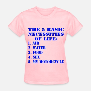 Sex Water Sports 5 Necessities Of Life Air Water Food Sex Motorcycl - Women's T-Shirt