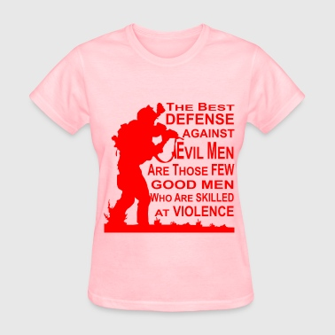 The Best Defense Against Evil Men Are Good Men - Women's T-Shirt