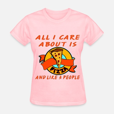 Dilligaf All I Care About Is Pizza And Like 3 People  © - Women's T-Shirt