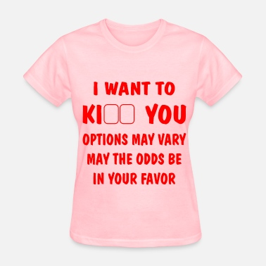 Odd Fuck I Want To Ki** You - -Options May Vary May The Odd - Women's T-Shirt
