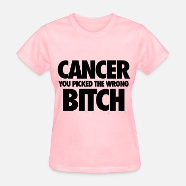 Fuck Cancer Clothing Cancer You Picked The Wrong Bitch - Women's T-Shirt